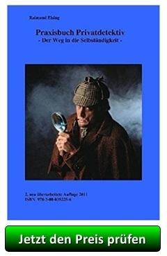 Praxisbuch Privatdetektiv: Der Weg in die Selbständigkeit - Jetzt den Preis prüfen